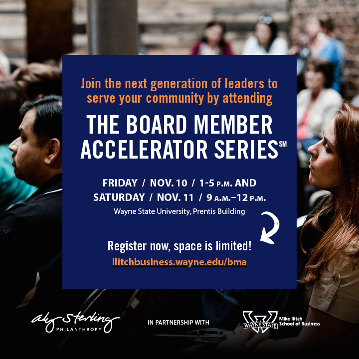 Attend the Board Member Accelerator Series, a two-day workshop at the Mike Ilitch School of Business in partnership with Aly Sterling Philanthropy.